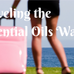 Traveling the Essential Oils Way
