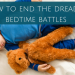 How to End the Dreaded Bedtime Battles