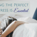 Finding the Perfect Mattress is Essential