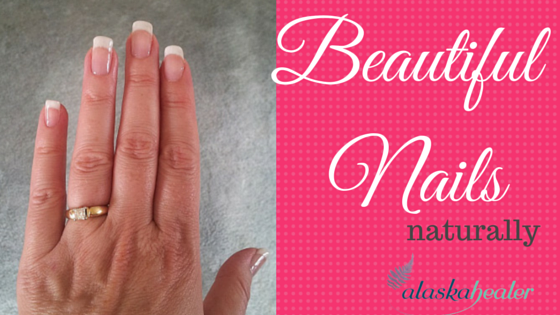 Beautiful Nails Naturally | Alaska Healer